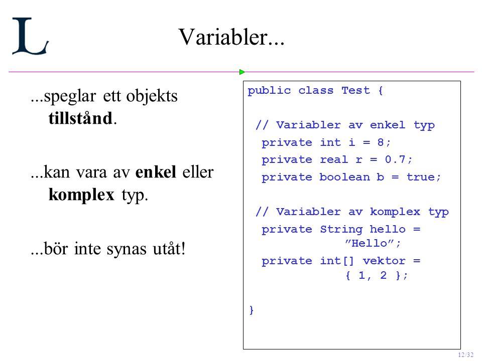 12/32 Variabler......speglar ett objekts tillstånd....kan vara av enkel eller komplex typ....bör inte synas utåt.