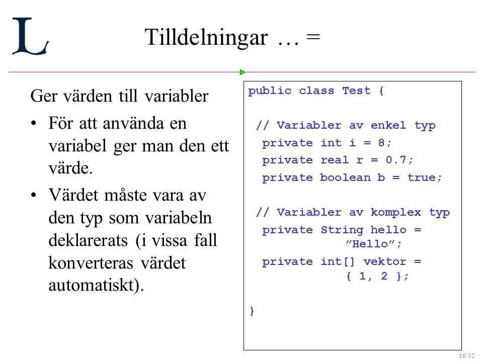 16/32 Tilldelningar … = Ger värden till variabler För att använda en variabel ger man den ett värde.