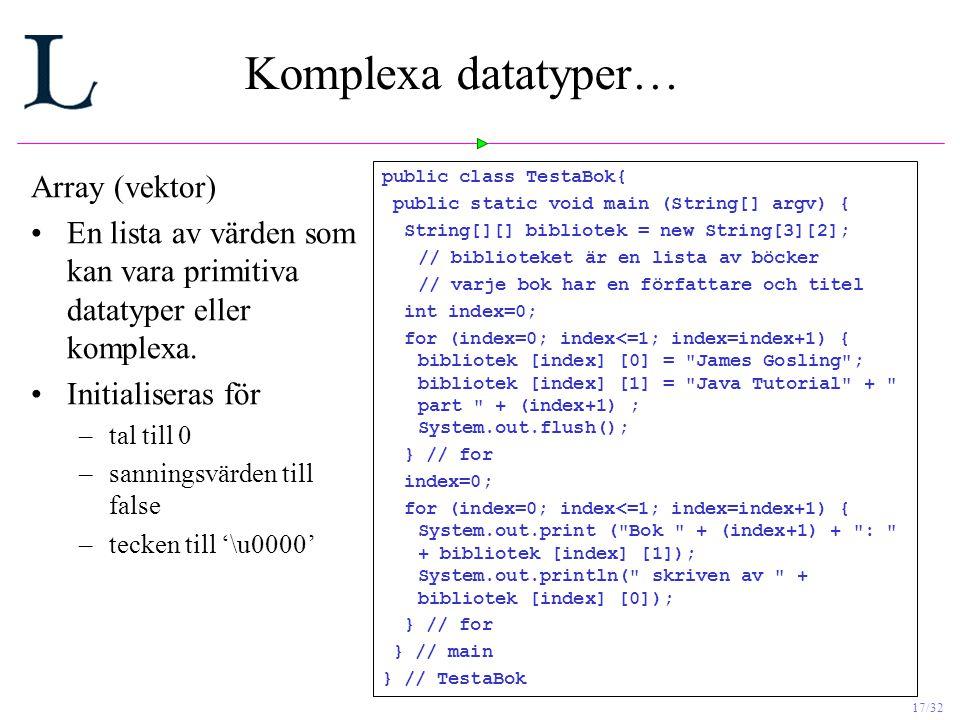 17/32 Komplexa datatyper… Array (vektor) En lista av värden som kan vara primitiva datatyper eller komplexa.