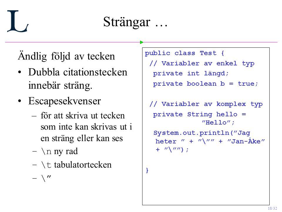 18/32 Strängar … Ändlig följd av tecken Dubbla citationstecken innebär sträng.