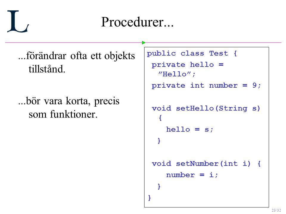 23/32 Procedurer......förändrar ofta ett objekts tillstånd....bör vara korta, precis som funktioner.