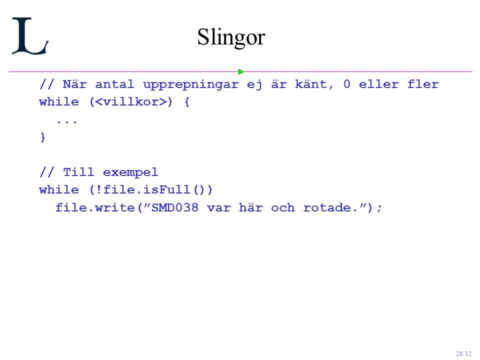 28/32 Slingor // När antal upprepningar ej är känt, 0 eller fler while ( ) {...