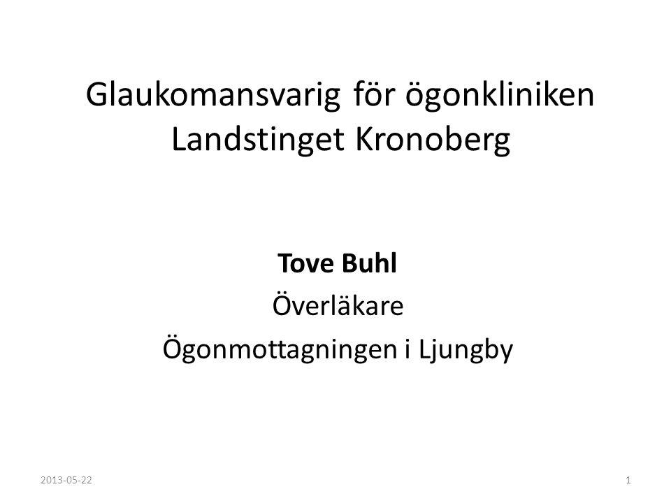 Glaukomansvarig för ögonkliniken Landstinget Kronoberg Tove Buhl Överläkare Ögonmottagningen i Ljungby 2013-05-221