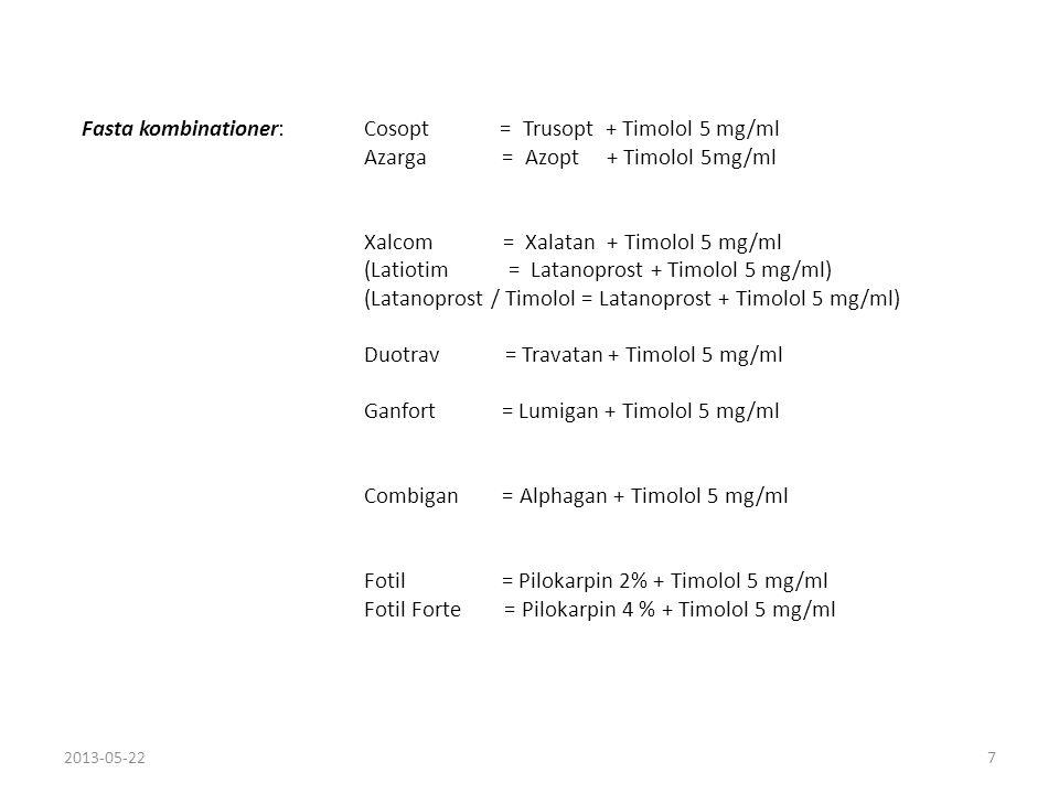Fasta kombinationer: Cosopt = Trusopt + Timolol 5 mg/ml Azarga = Azopt + Timolol 5mg/ml Xalcom = Xalatan + Timolol 5 mg/ml (Latiotim = Latanoprost + T