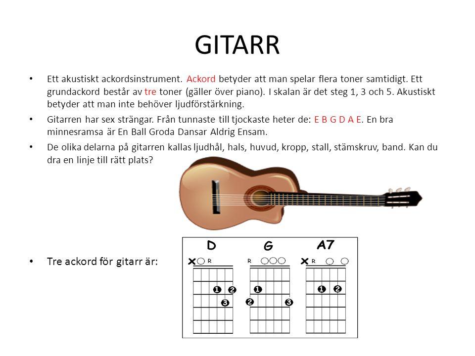GITARR Ett akustiskt ackordsinstrument. Ackord betyder att man spelar flera toner samtidigt. Ett grundackord består av tre toner (gäller över piano).