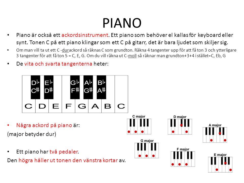 PIANO Piano är också ett ackordsinstrument. Ett piano som behöver el kallas för keyboard eller synt. Tonen C på ett piano klingar som ett C på gitarr,