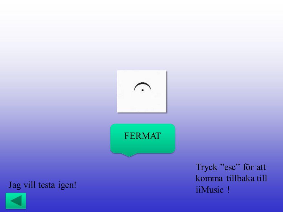 """Tryck """"esc"""" för att komma tillbaka till iiMusic ! FERMAT Jag vill testa igen!"""