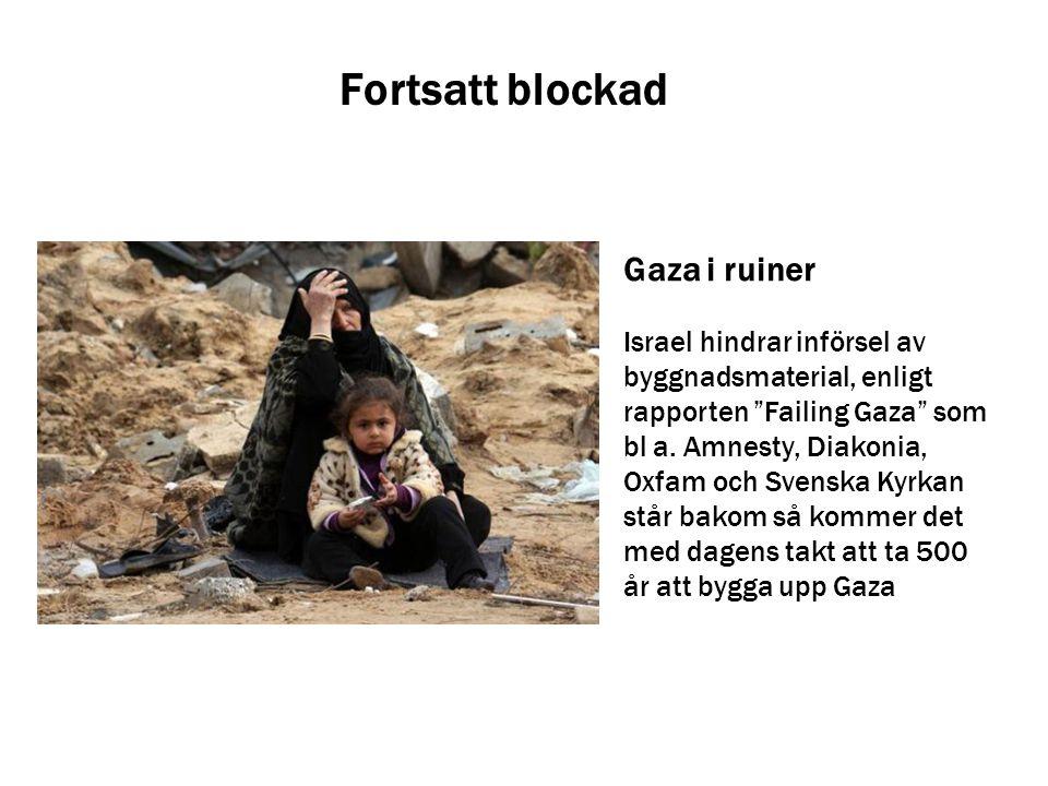 """Fortsatt blockad Gaza i ruiner Israel hindrar införsel av byggnadsmaterial, enligt rapporten """"Failing Gaza"""" som bl a. Amnesty, Diakonia, Oxfam och Sve"""