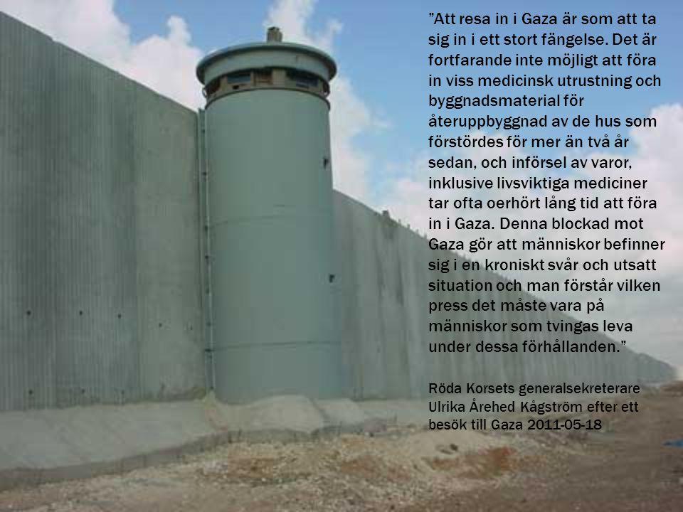 """""""Att resa in i Gaza är som att ta sig in i ett stort fängelse. Det är fortfarande inte möjligt att föra in viss medicinsk utrustning och byggnadsmater"""