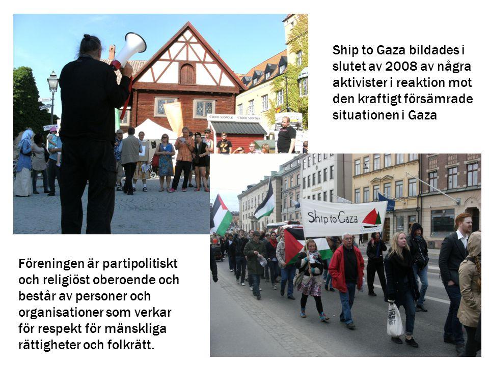 Ship to Gaza bildades i slutet av 2008 av några aktivister i reaktion mot den kraftigt försämrade situationen i Gaza Föreningen är partipolitiskt och