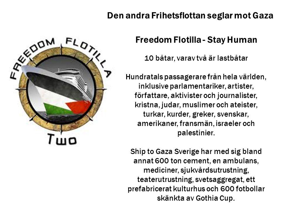 Den andra Frihetsflottan seglar mot Gaza Freedom Flotilla - Stay Human 10 båtar, varav två är lastbåtar Hundratals passagerare från hela världen, inkl