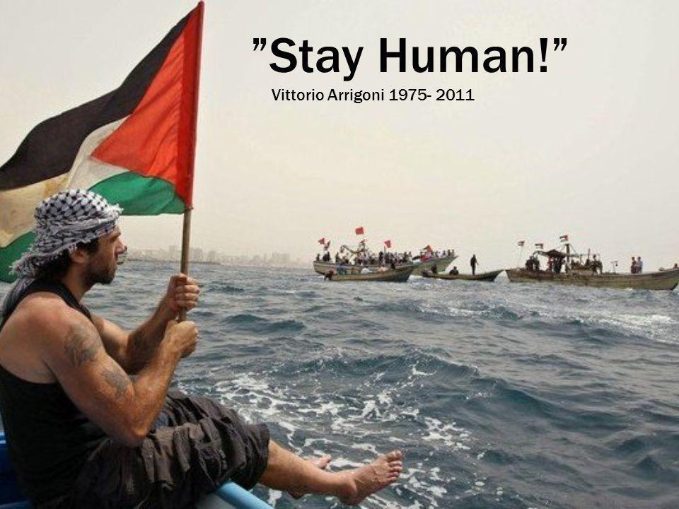 """""""Stay Human!"""" Vittorio Arrigoni 1975- 2011"""