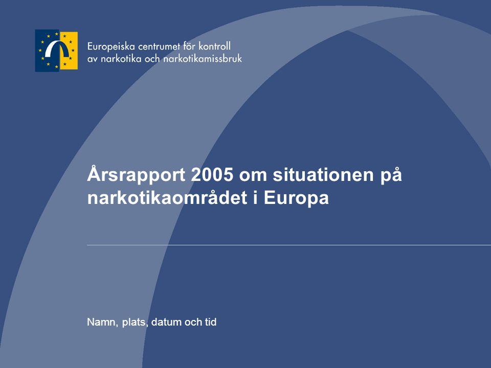 Årsrapport 2005 om situationen på narkotikaområdet i Europa Namn, plats, datum och tid