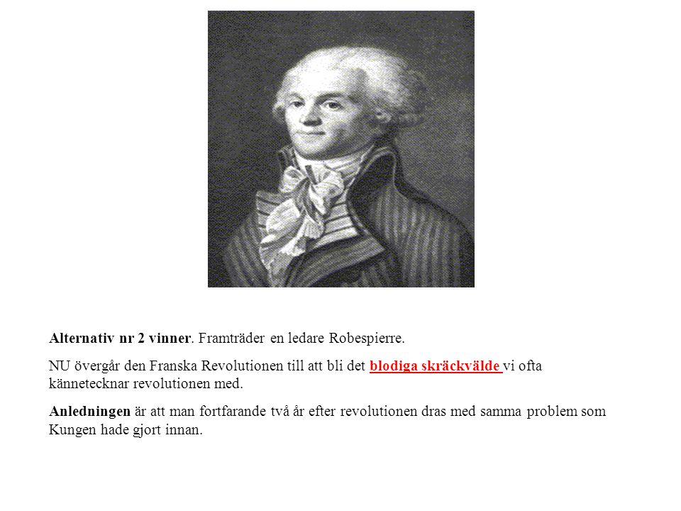 Alternativ nr 2 vinner.Framträder en ledare Robespierre.