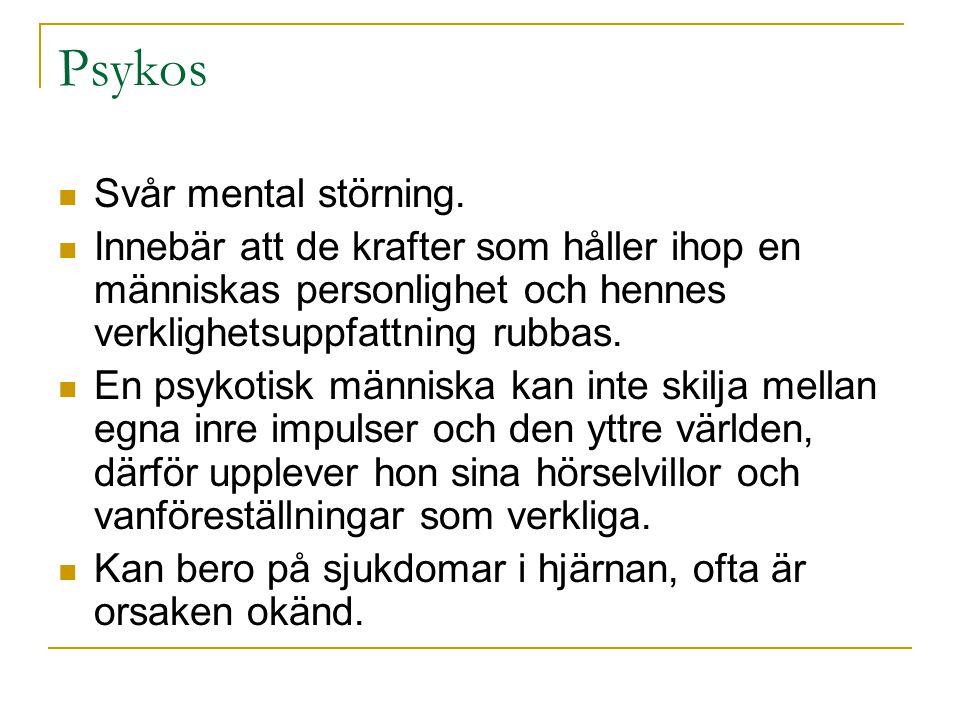 Schizofreni Den svåraste formen av psykos.