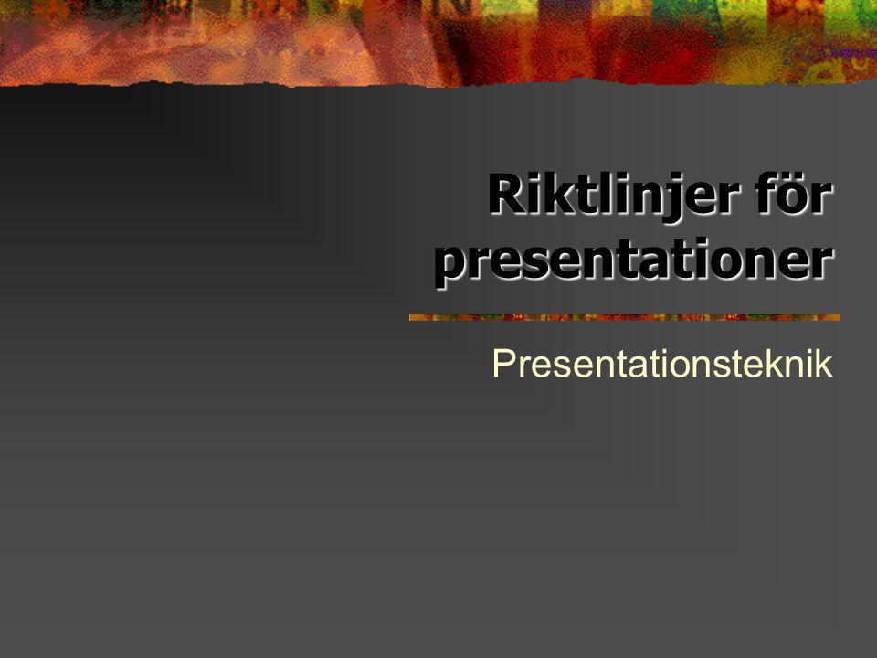 Riktlinjer för presentationer Presentationsteknik