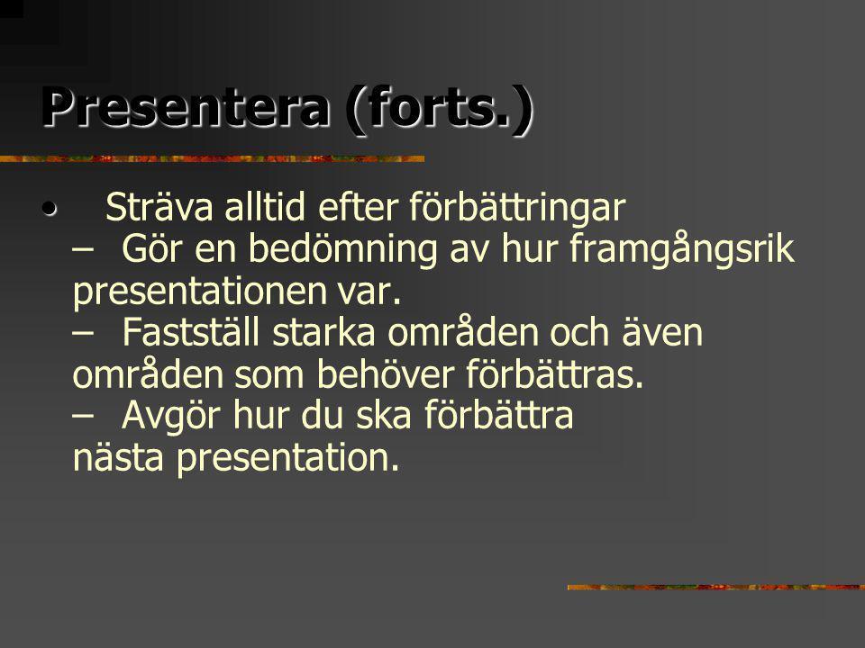 Presentera (forts.) Sträva alltid efter förbättringar – Gör en bedömning av hur framgångsrik presentationen var.