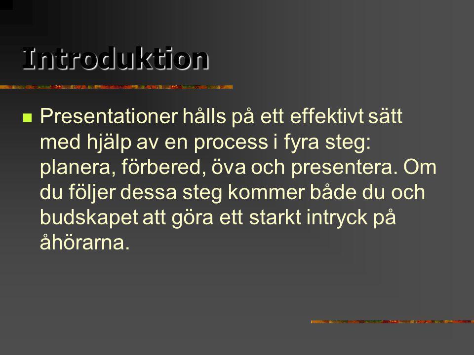 Introduktion Presentationer hålls på ett effektivt sätt med hjälp av en process i fyra steg: planera, förbered, öva och presentera.