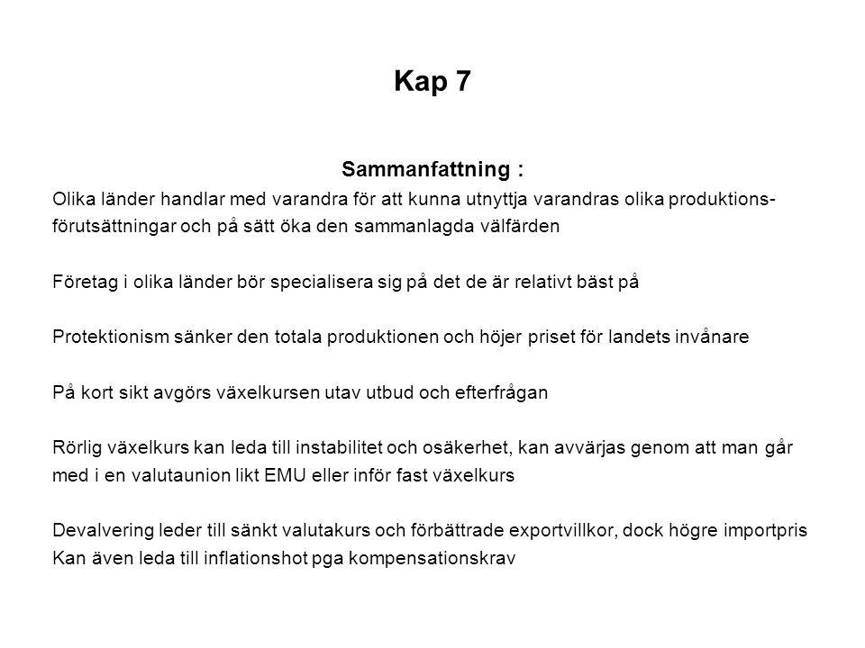 Kap 7 Sammanfattning : Olika länder handlar med varandra för att kunna utnyttja varandras olika produktions- förutsättningar och på sätt öka den samma