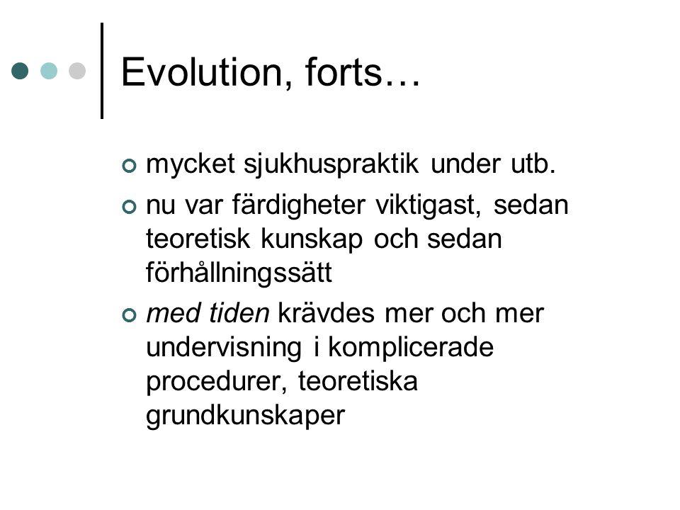 Evolution, forts… mycket sjukhuspraktik under utb. nu var färdigheter viktigast, sedan teoretisk kunskap och sedan förhållningssätt med tiden krävdes