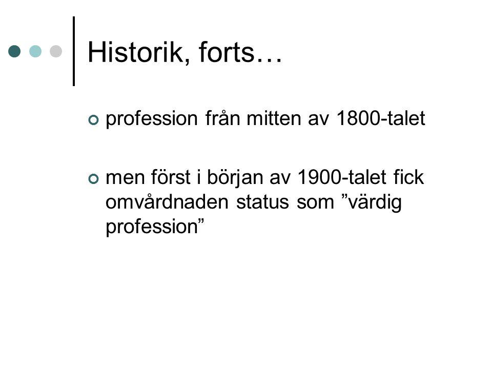 Historik, forts… profession från mitten av 1800-talet men först i början av 1900-talet fick omvårdnaden status som värdig profession