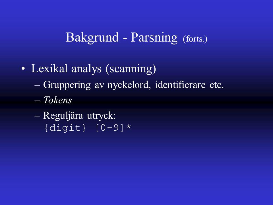Bakgrund - Parsning (forts.) Lexikal analys (scanning) –Gruppering av nyckelord, identifierare etc.