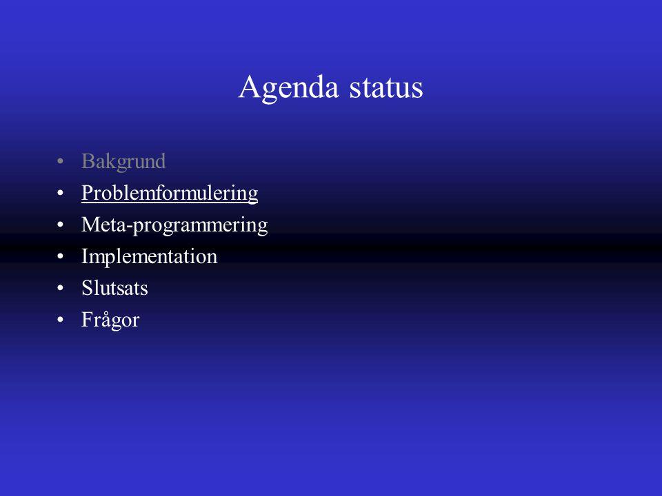 Agenda status Bakgrund Problemformulering Meta-programmering Implementation Slutsats Frågor