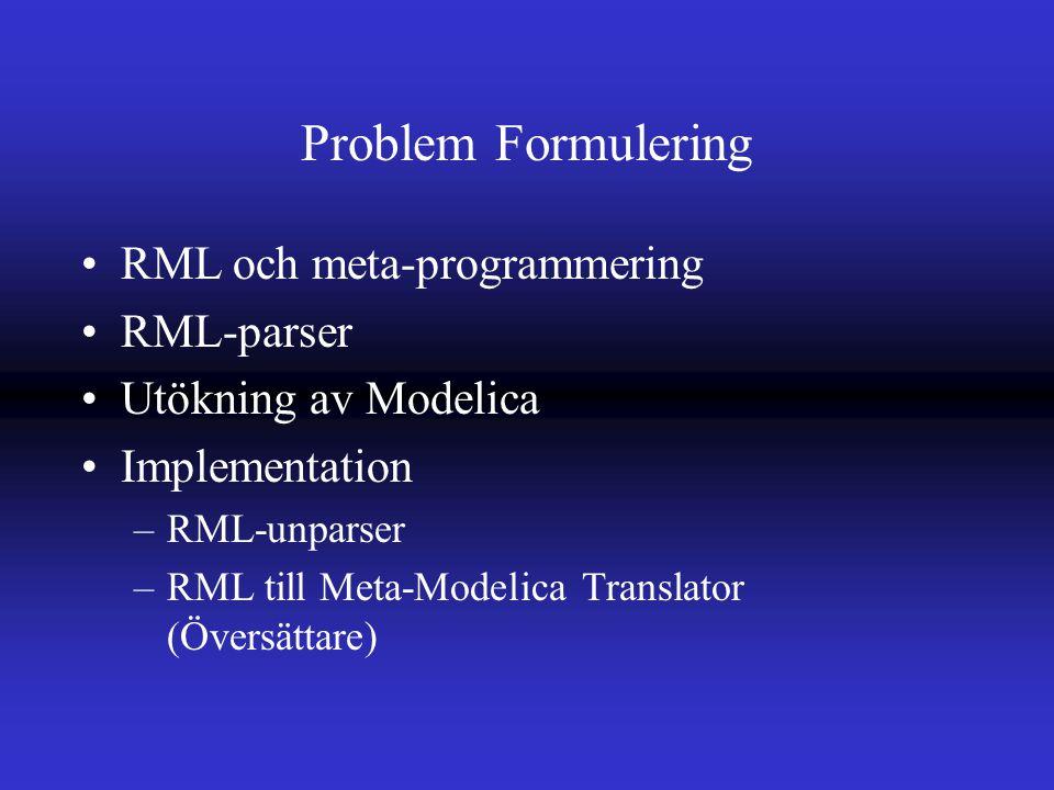 Problem Formulering RML och meta-programmering RML-parser Utökning av Modelica Implementation –RML-unparser –RML till Meta-Modelica Translator (Översättare)