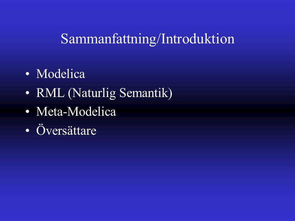 Sammanfattning/Introduktion Modelica RML (Naturlig Semantik) Meta-Modelica Översättare