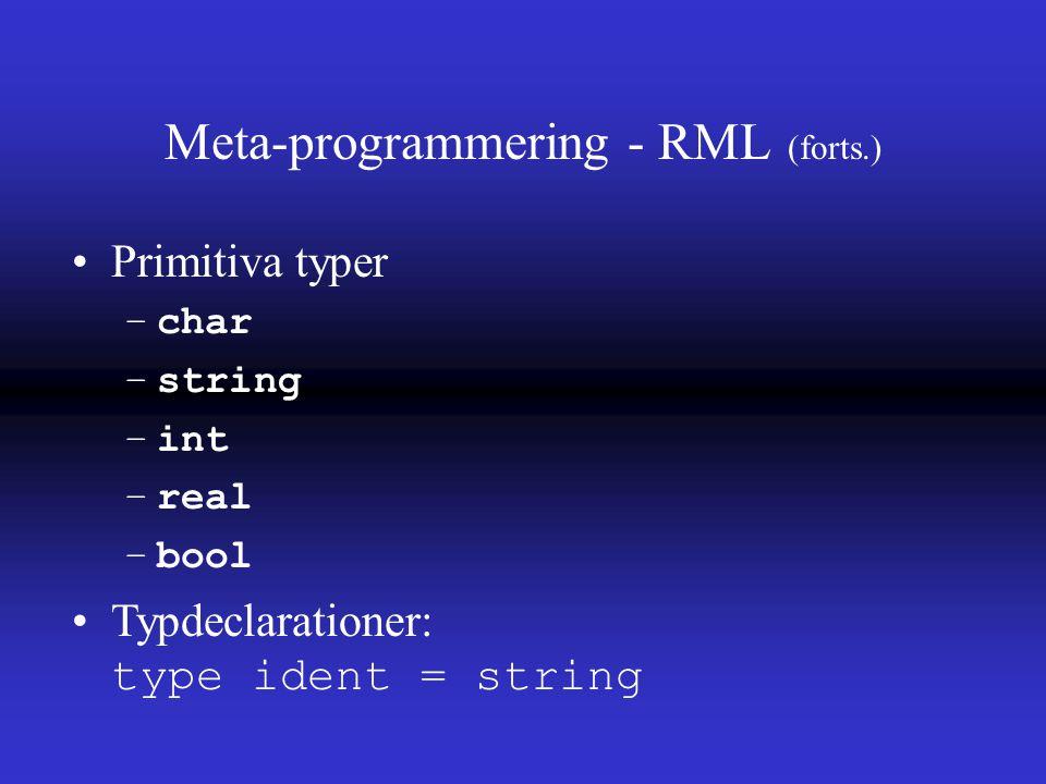 Meta-programmering - RML (forts.) Primitiva typer –char –string –int –real –bool Typdeclarationer: type ident = string