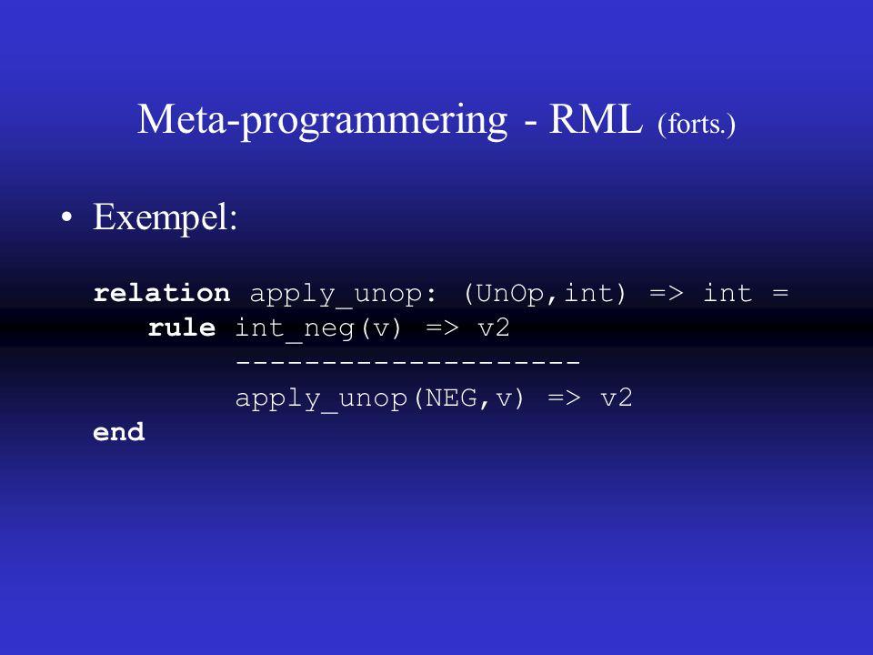 Meta-programmering - RML (forts.) Exempel: relation apply_unop: (UnOp,int) => int = rule int_neg(v) => v2 -------------------- apply_unop(NEG,v) => v2 end