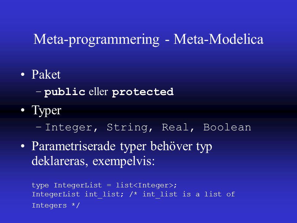 Meta-programmering - Meta-Modelica Paket –public eller protected Typer –Integer, String, Real, Boolean Parametriserade typer behöver typ deklareras, exempelvis: type IntegerList = list ; IntegerList int_list; /* int_list is a list of Integers */