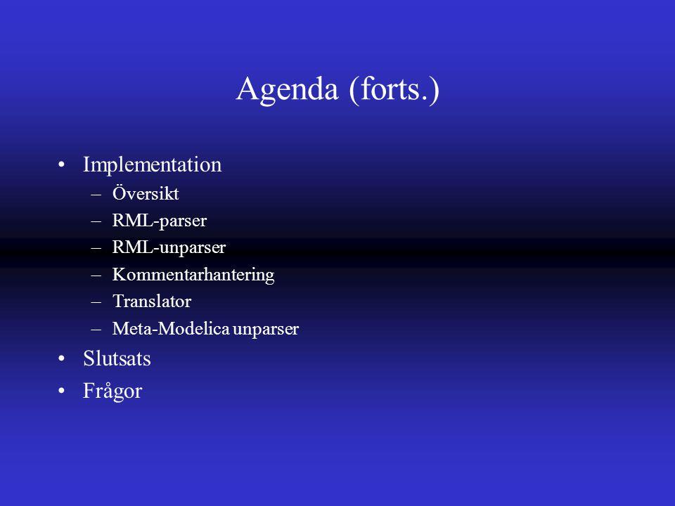 Agenda (forts.) Implementation –Översikt –RML-parser –RML-unparser –Kommentarhantering –Translator –Meta-Modelica unparser Slutsats Frågor