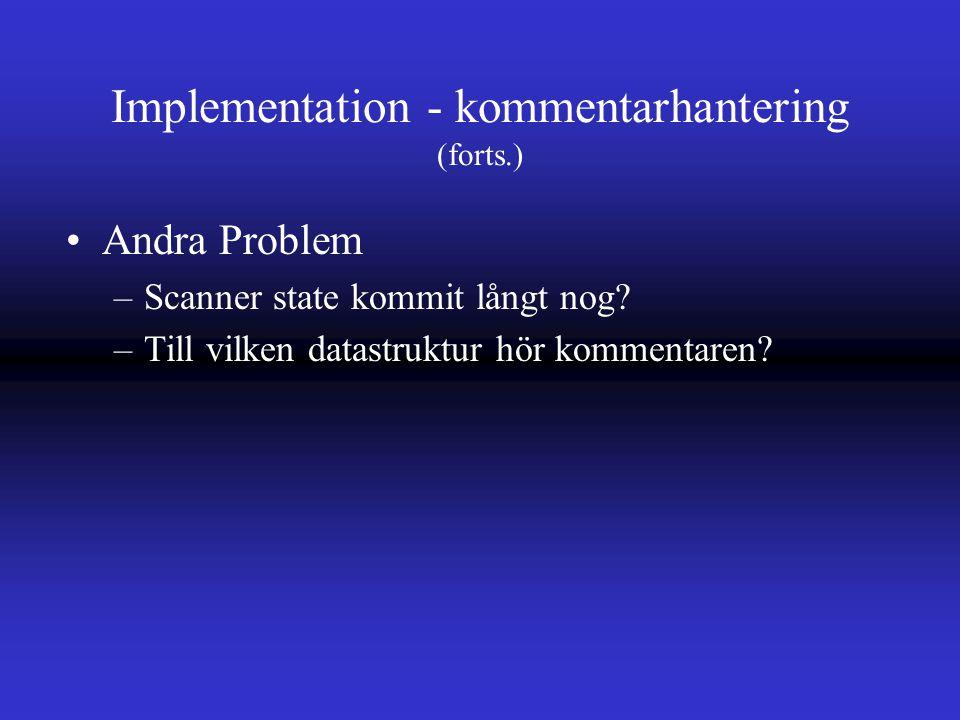 Implementation - kommentarhantering (forts.) Andra Problem –Scanner state kommit långt nog.