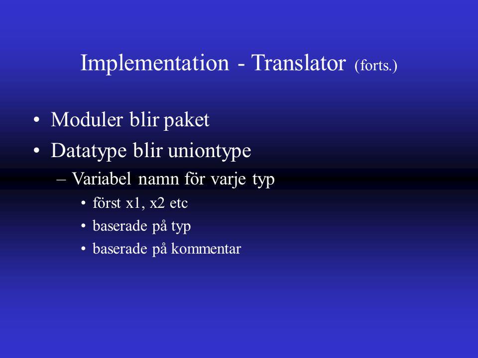 Implementation - Translator (forts.) Moduler blir paket Datatype blir uniontype –Variabel namn för varje typ först x1, x2 etc baserade på typ baserade på kommentar