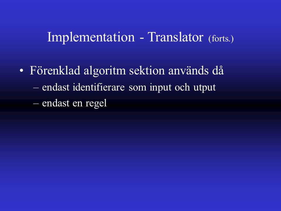 Implementation - Translator (forts.) Förenklad algoritm sektion används då –endast identifierare som input och utput –endast en regel