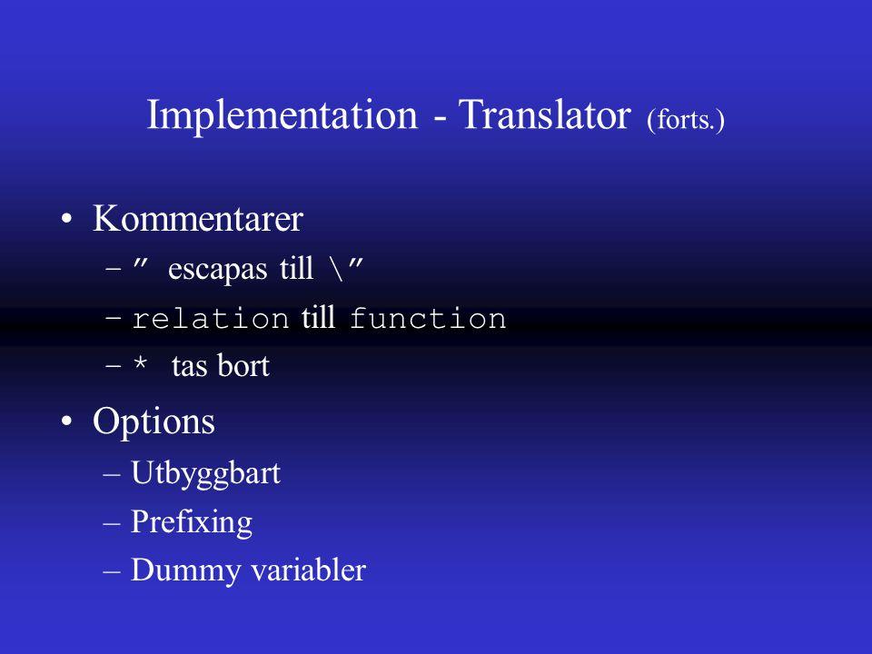 Kommentarer – escapas till \ –relation till function –* tas bort Options –Utbyggbart –Prefixing –Dummy variabler