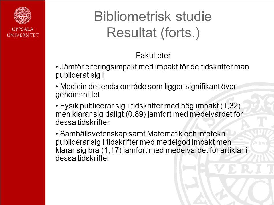 Bibliometrisk studie Resultat (forts.) Fakulteter Jämför citeringsimpakt med impakt för de tidskrifter man publicerat sig i Medicin det enda område so