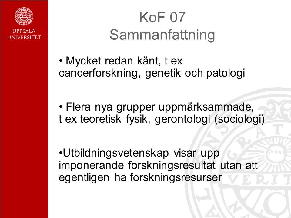 KoF 07 Sammanfattning Mycket redan känt, t ex cancerforskning, genetik och patologi Flera nya grupper uppmärksammade, t ex teoretisk fysik, gerontolog