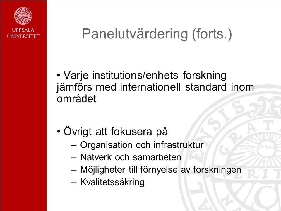 Panelutvärdering (forts.) Varje institutions/enhets forskning jämförs med internationell standard inom området Övrigt att fokusera på –Organisation oc