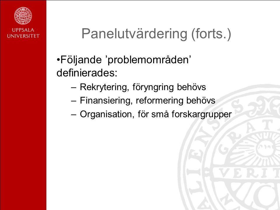 Panelutvärdering (forts.) Följande 'problemområden' definierades: –Rekrytering, föryngring behövs –Finansiering, reformering behövs –Organisation, för