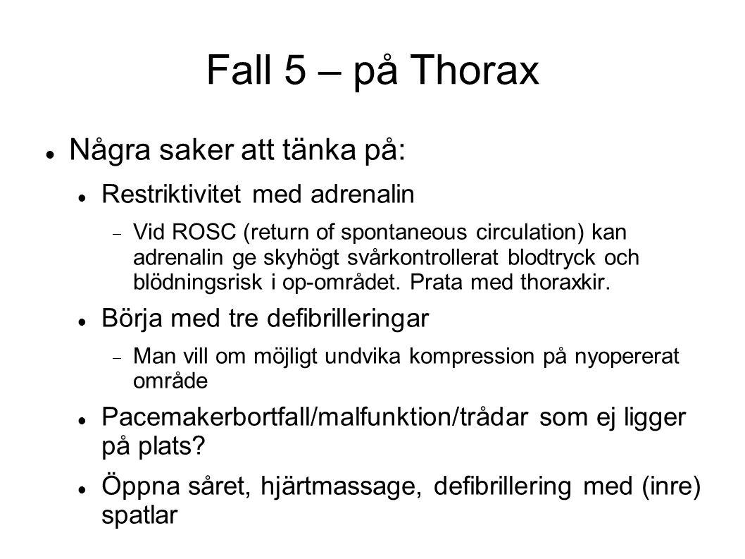 Fall 5 – på Thorax Några saker att tänka på: Restriktivitet med adrenalin  Vid ROSC (return of spontaneous circulation) kan adrenalin ge skyhögt svår