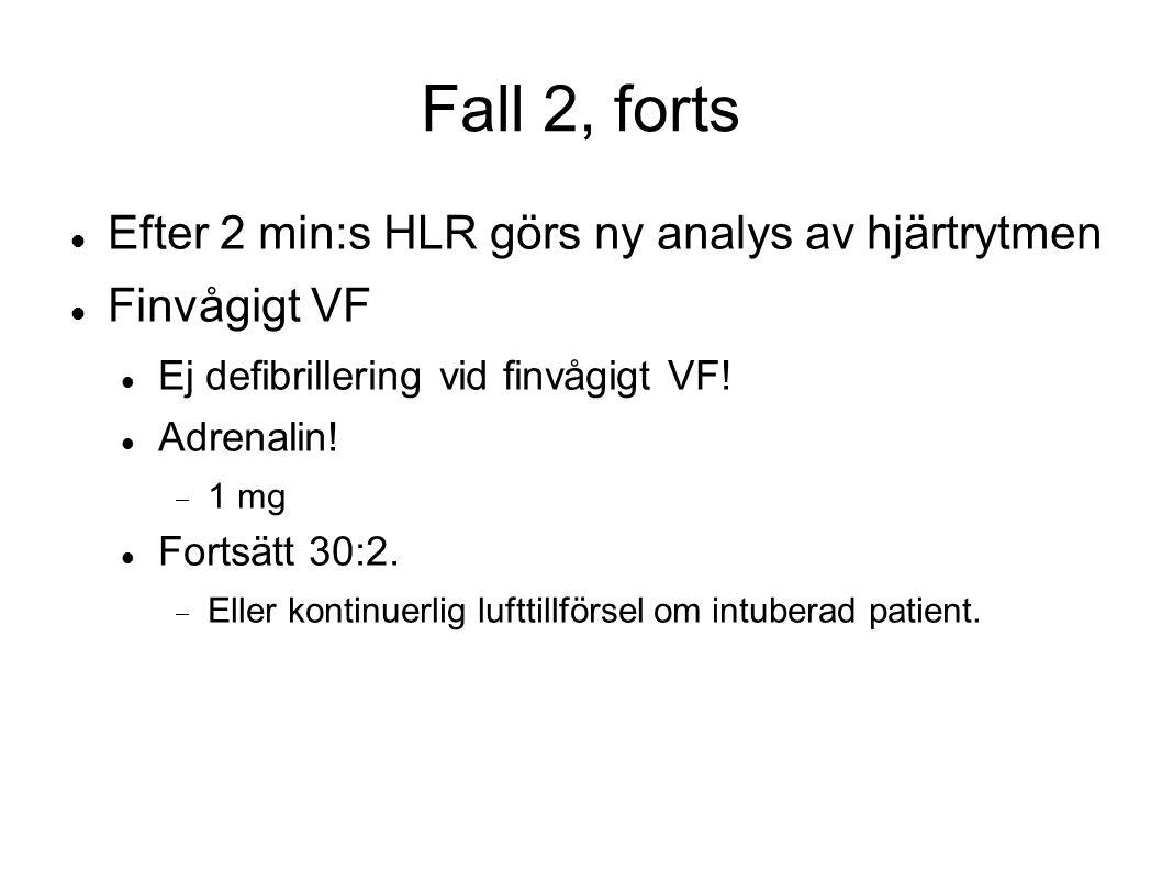 Fall 2, forts Efter 2 min:s HLR görs ny analys av hjärtrytmen Finvågigt VF Ej defibrillering vid finvågigt VF! Adrenalin!  1 mg Fortsätt 30:2.  Elle