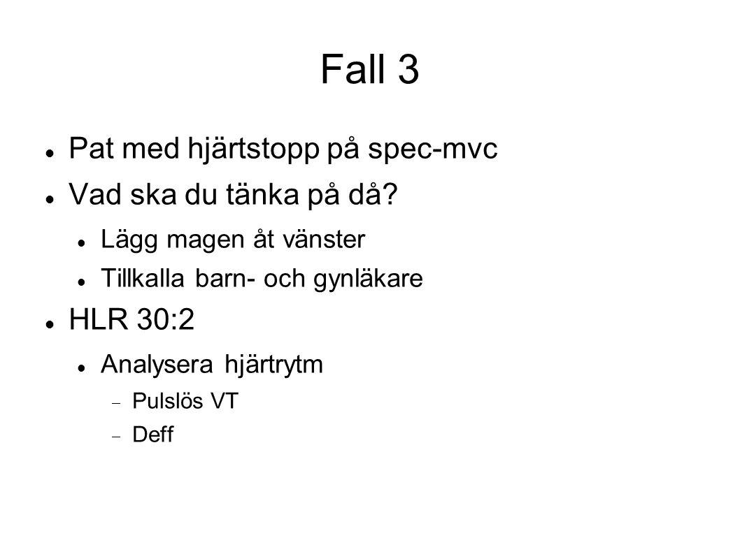 Fall 3, forts Fortsätt kompressioner.Ny analys VT, pulslös Defibrillera SR.