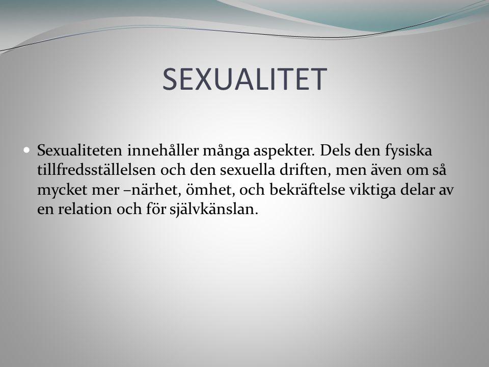 SEXUALITET Sexualiteten innehåller många aspekter. Dels den fysiska tillfredsställelsen och den sexuella driften, men även om så mycket mer –närhet, ö