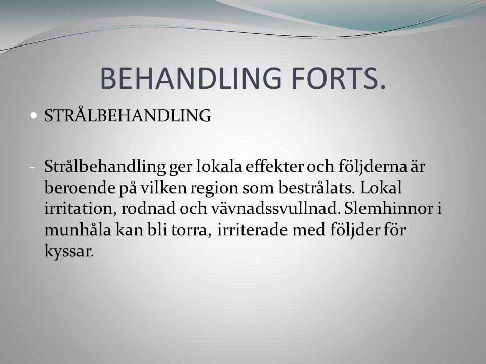 BEHANDLING FORTS. STRÅLBEHANDLING - Strålbehandling ger lokala effekter och följderna är beroende på vilken region som bestrålats. Lokal irritation, r