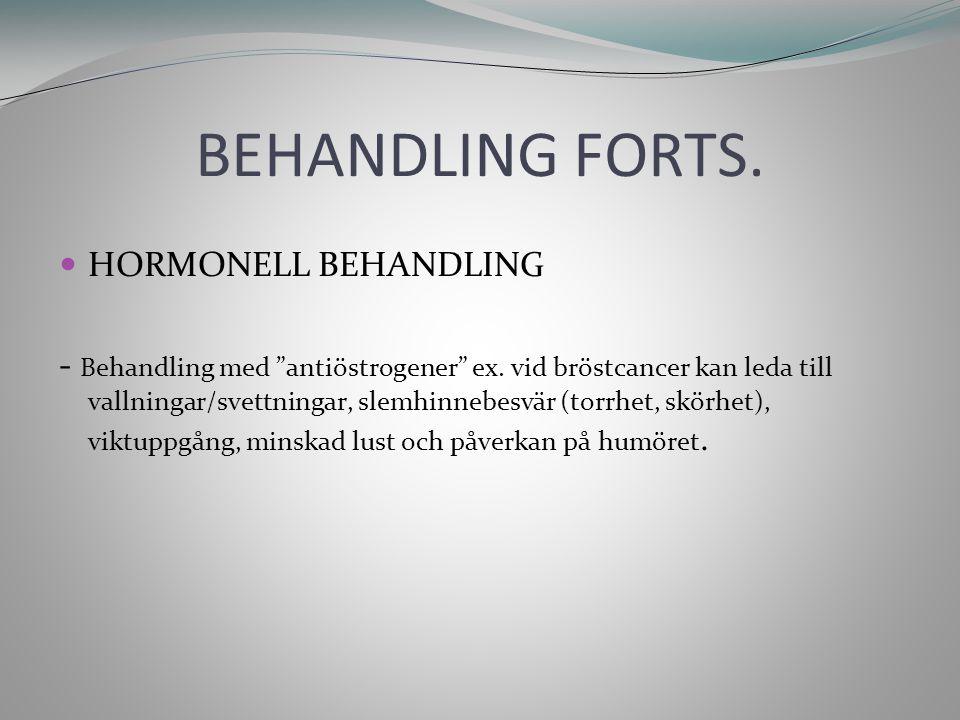 """BEHANDLING FORTS. HORMONELL BEHANDLING - Behandling med """"antiöstrogener"""" ex. vid bröstcancer kan leda till vallningar/svettningar, slemhinnebesvär (to"""