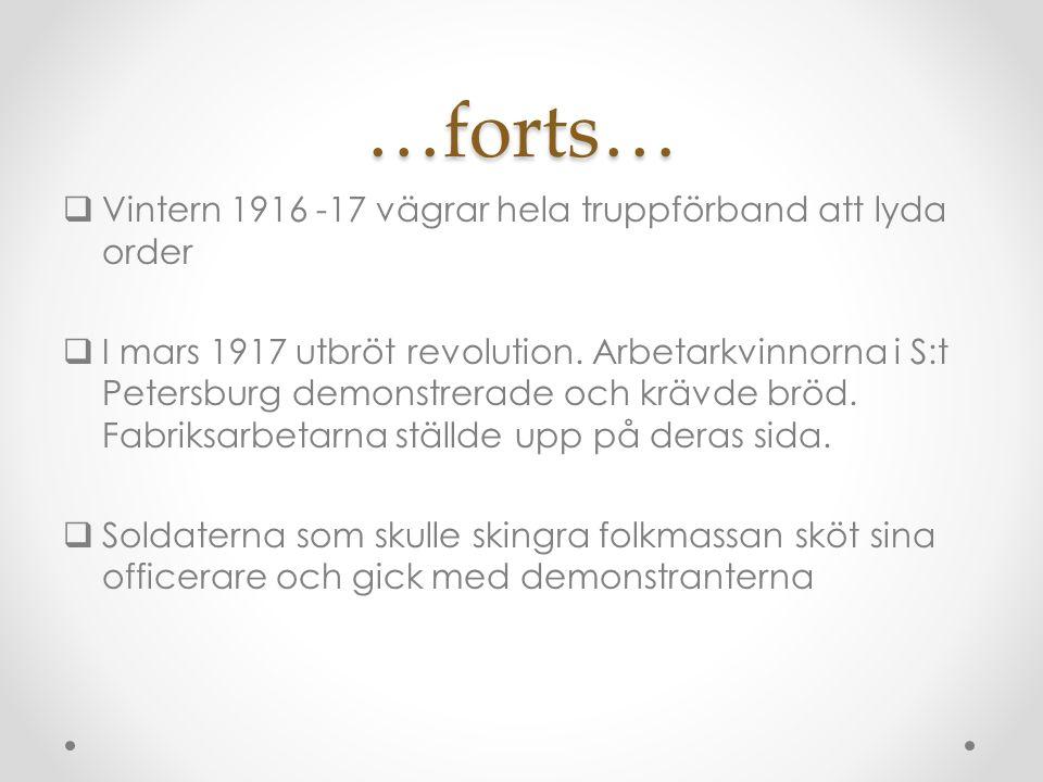 …forts…  Vintern 1916 -17 vägrar hela truppförband att lyda order  I mars 1917 utbröt revolution.