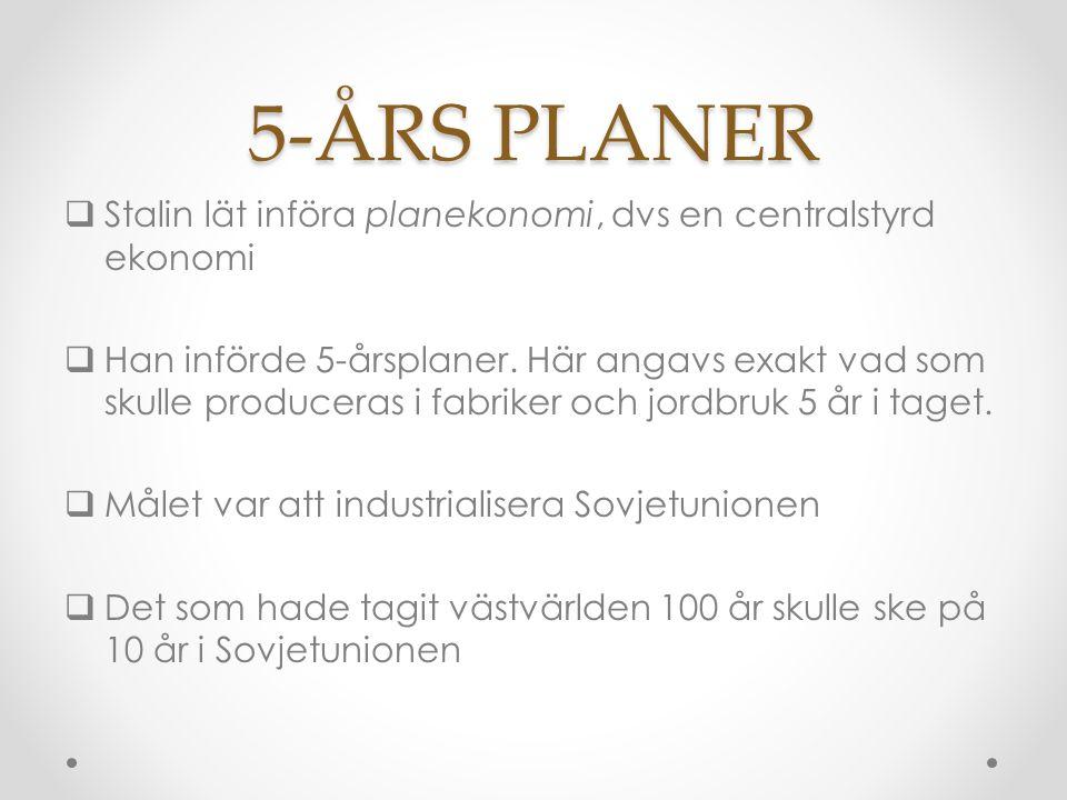 5-ÅRS PLANER  Stalin lät införa planekonomi, dvs en centralstyrd ekonomi  Han införde 5-årsplaner.