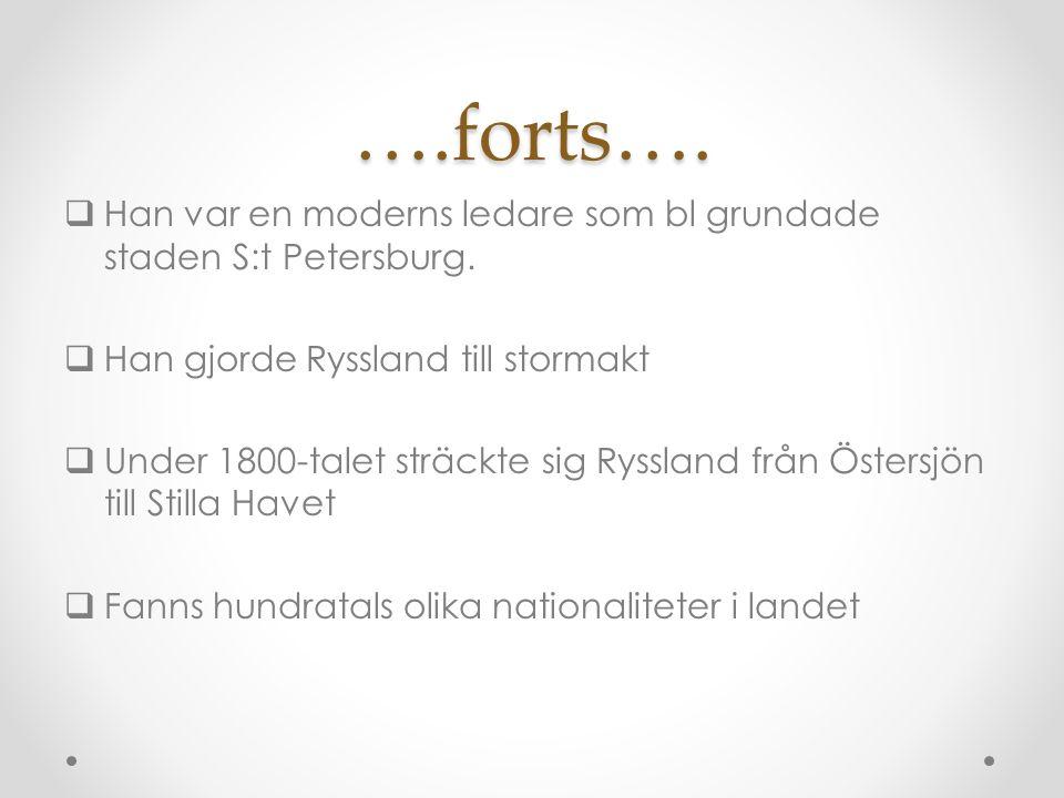 ….forts…. Han var en moderns ledare som bl grundade staden S:t Petersburg.